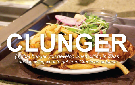 Clunger: that hunger you develop when sitting in class (and pondering about what to get from Creelman at lunch!).