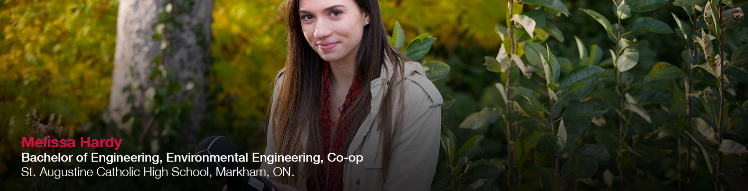 Melissa Hardy, Bachelor of Engineering, Environmental Engineering, Co-op | St. Augustine Catholic High School, Markham, ON