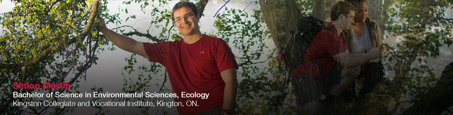 Simon Martin, Bachelor of Science in Environmental Sciences, Ecology. Kingston Collegiate and Vocational Institute, Kingston, ON.