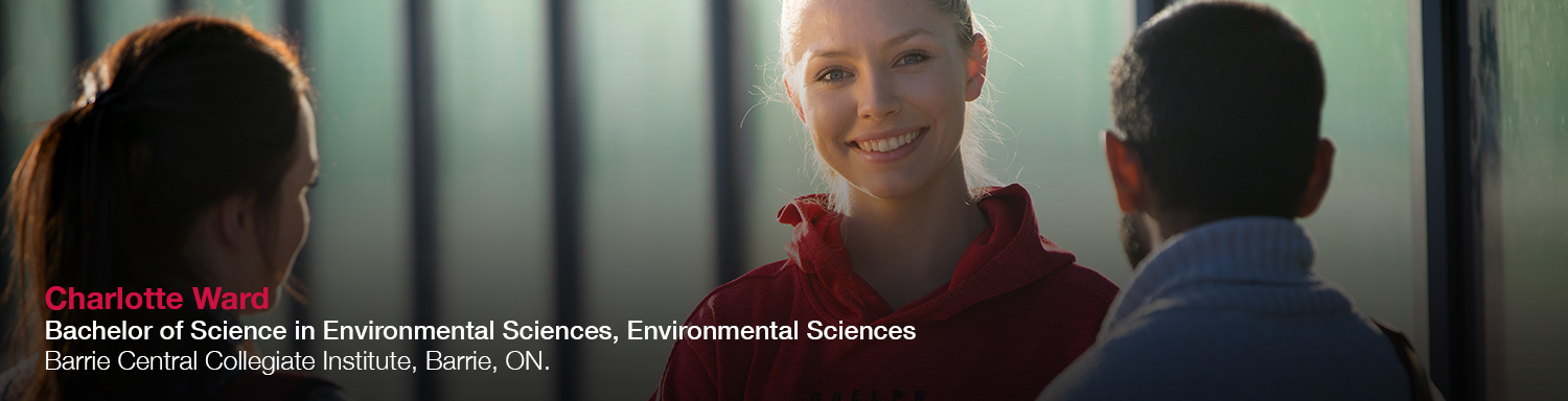 Charlotte Ward, Bachelor of Science in Environmental Sciences, Environmental Sciences | Barrie Central Collegiate Institute, Barrie, ON